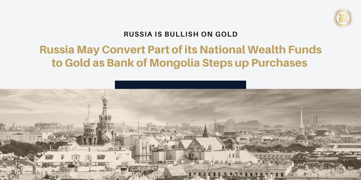 Russia-May-Convert-Part-of-its-National-Wealth-Funds-to-Gold-as-Bank-of-Mongolia-Steps-up-Purchases