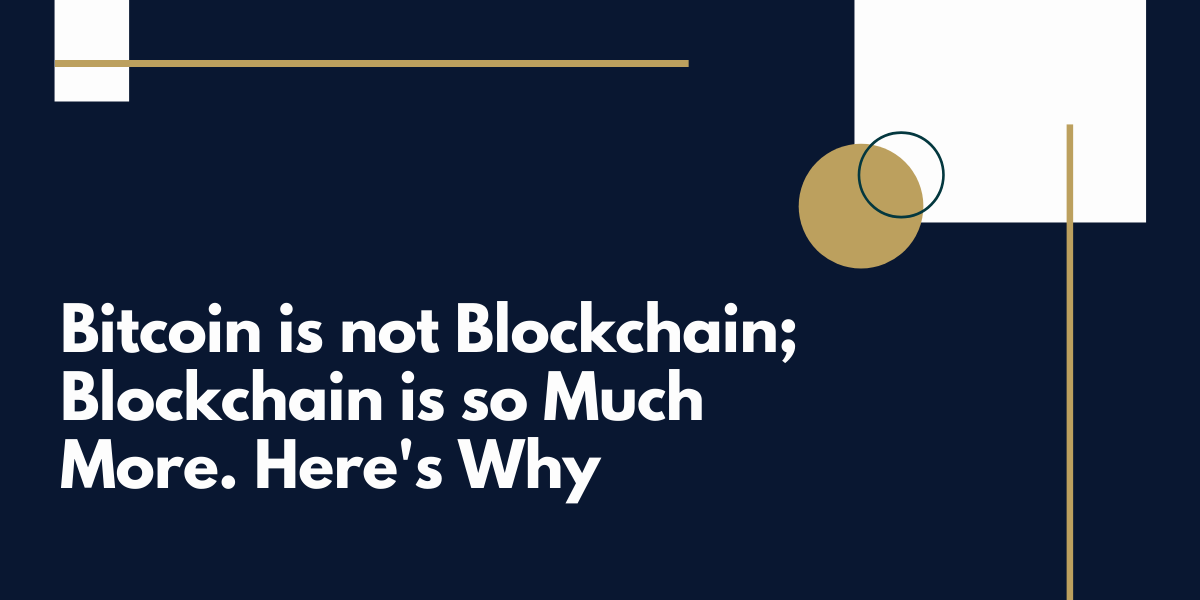 Bitcoin-is-not-Blockchain-Blockchain-is-so-Much-More-Here's-Why