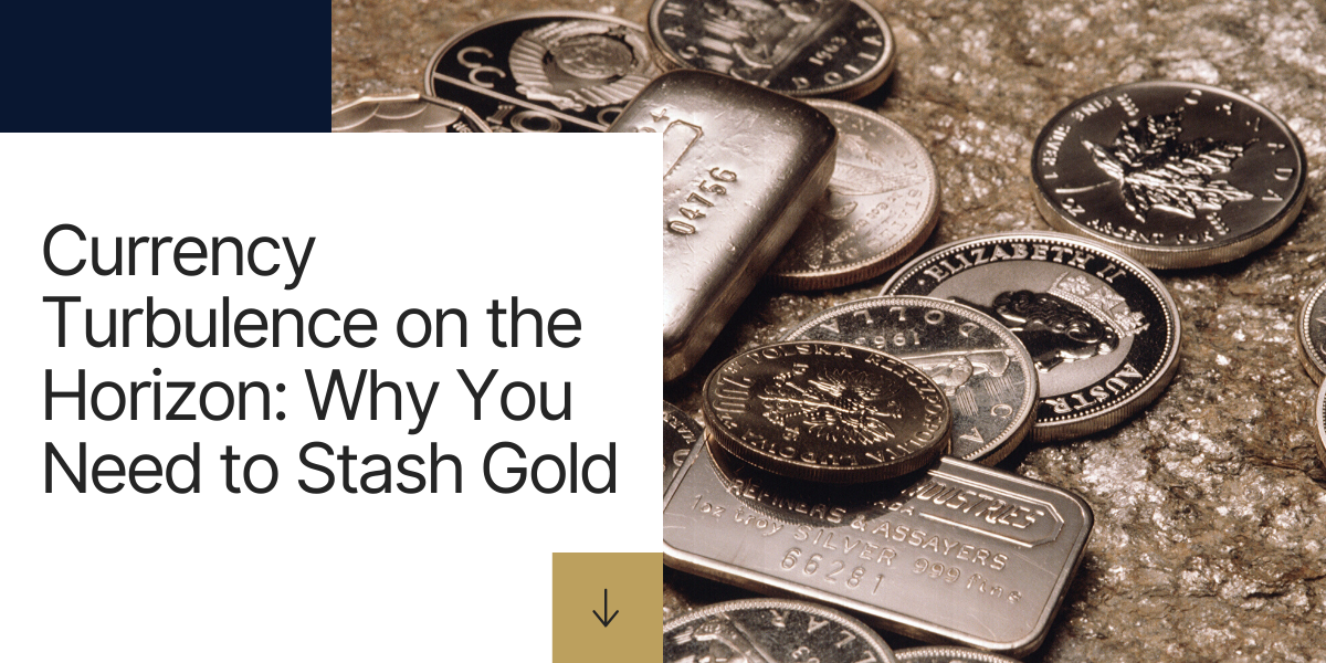 Currency-Turbulence-on-the-Horizon-Why-You-Need-to-Stash-Gold